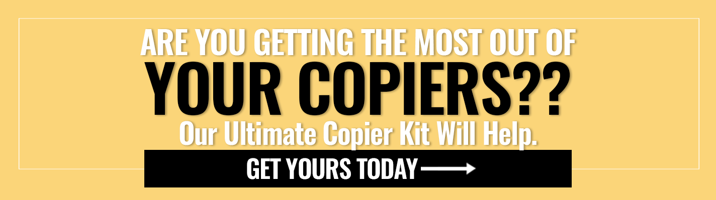 Are you getting the most out of your copiers? Our (free) Ultimate Copier Kit will help. Get yours today ->