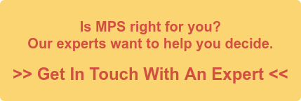 Is MPS right for you? Our experts want to help you decide.  >> Get In Touch With An Expert <<