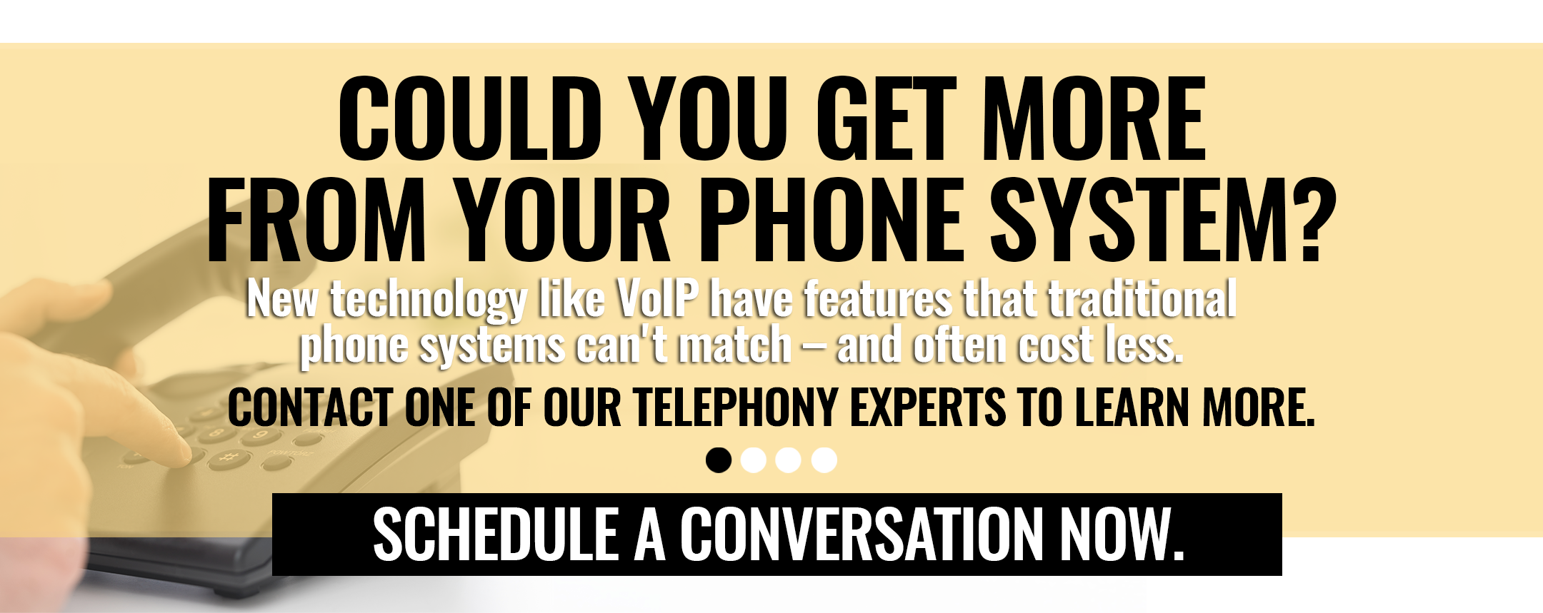 Could you get more form your phone system? Chat with our Telephony experts to find out. Click here to schedule a conversation now.
