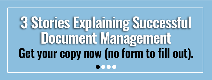 3 stories explaining successful Document Management. Click here to get your free copy now.