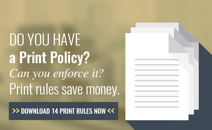 Do YOU have a print policy? Print rules save money. Download 14 print rules you can use now.