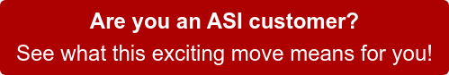 Are you an ASI customer?  See what this exciting move means for you!