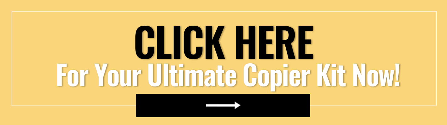 Click here for your Ultimate Copier Kit now! ->