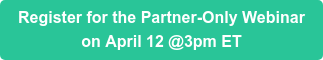 Register for the Partner-Only Webinar on April 12 @3pm ET