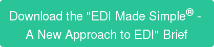 "Download the ""EDI Made Simple -  A New Approach to EDI"" Brief"