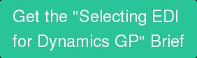 "Getthe ""Selecting EDI  for Dynamics GP"" Brief"