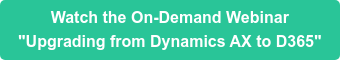 "Watch the On-Demand Webinar  ""Upgrading from Dynamics AX to D365"""