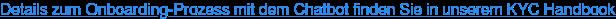 Details zumOnboarding-Prozess mit demChatbotfinden Sie in unserem KYC  Handbook