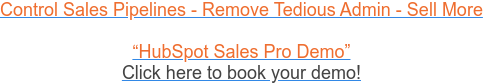 """Control Sales Pipelines - Remove Tedious Admin - Sell More  """"HubSpot Sales Pro Demo"""" Click here to book your demo!"""