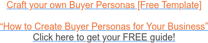 "Craft your own Buyer Personas [Free Template]  ""How to Create Buyer Personas for Your Business"" Click here to get your FREE  guide!"