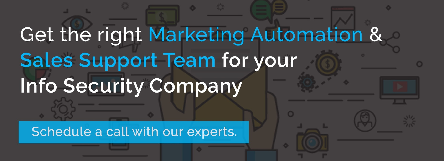 Get the right Marketing Automation & Sales Support Team for your   InfoSecurity  Company