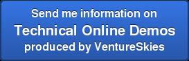 Send me information on Technical Online Demos produced by VentureSkies