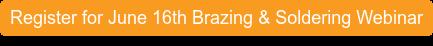 Register for June 16th Brazing & Soldering Webinar