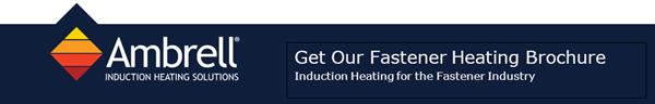Get Our Fastener Heating Brochure