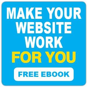 Make Your Website Work For You -- Download Our Free eBook
