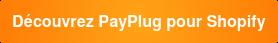 Découvrez PayPlug pour Shopify