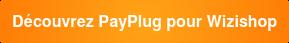 Découvrez PayPlug pour Wizishop