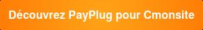 Découvrez PayPlug pour Cmonsite