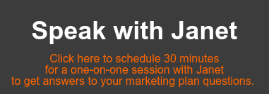 Speak with Janet  Click here to schedule 30 minutes   for a one-on-one session with Janet   to get answers to your marketing plan questions.