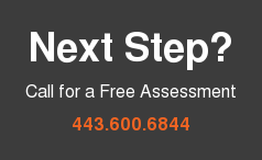 Next Step?  Call for a Free Assessment  443.600.6844