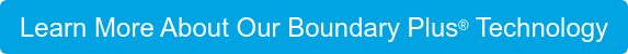 Learn More About Our Boundary Plus Technology