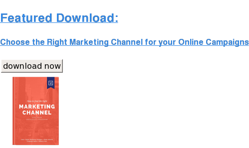 Featured Download:  Choose the Right Marketing Channel for your Online Campaigns download now