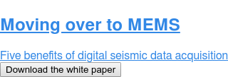 Moving over to MEMS  Five benefits of digital seismic data acquisition Download the white paper