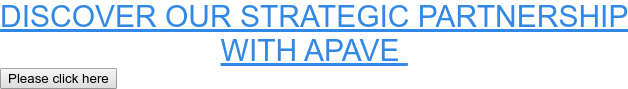 DISCOVER OUR STRATEGIC PARTNERSHIP  WITH APAVE Please click here