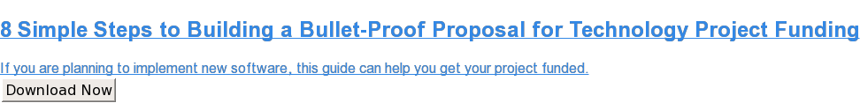 8 Simple Steps to Building a Bullet-Proof Proposal for Technology Project  Funding  If you are planning to implement new software, this guide can help you get  your project funded. Download Now