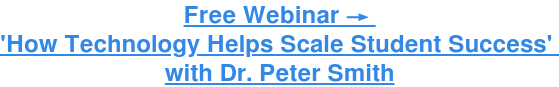 Free Webinar →  'How Technology Helps Scale Student Success'  with Dr. Peter  Smith