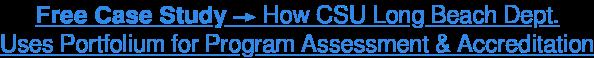 Free Case Study →How CSU Long Beach Dept.  Uses Portfolium for Program  Assessment & Accreditation