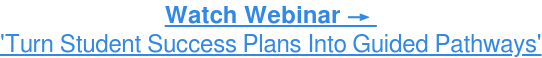 Watch Webinar →  'Turn Student Success Plans Into Guided Pathways'
