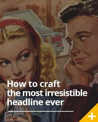 How to create the most irresistible headline ever