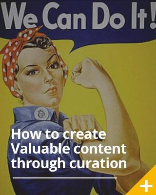 How To Create Valuable Content Through Curation