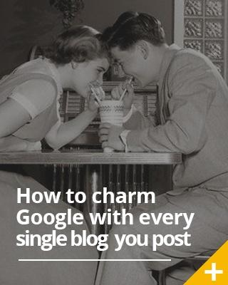 How to charm Google to love every single blog you post
