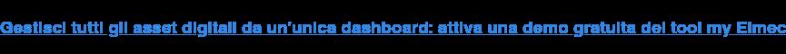Gestisci tutti gli asset digitali da un'unica dashboard: attiva una demo  gratuita del tool my Elmec