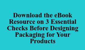 Download the eBook Resource on 3 Essential Checks Before Designing Packaging  for Your Products