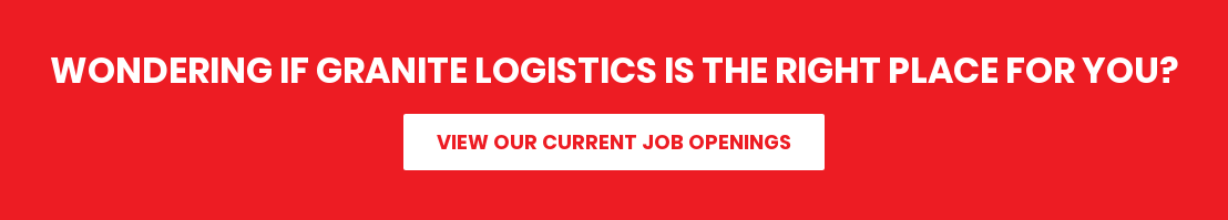 Wondering if Granite Logistics is the right place for you? View Our Current Job Openings