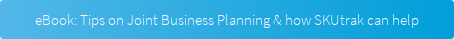 eBook: Tips on Joint Business Planning & how SKUtrak can help
