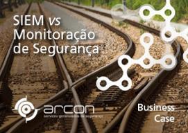Business case - SIEM versus monitoração de segurança de TI