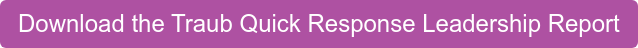 Download the Traub Quick Response Leadership Report