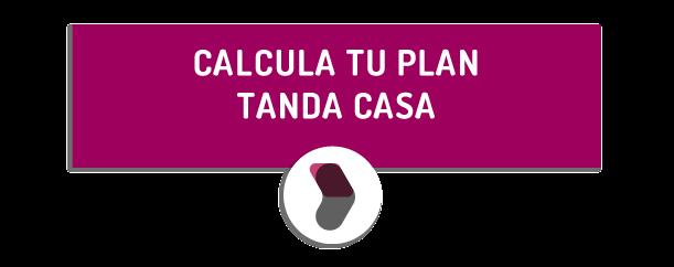 Calcula tu plan tanda casa