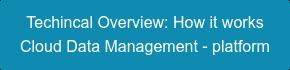 Techincal Overview: How it works Cloud Data Management - platform