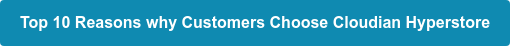 Top 10 Reasons why Customers Choose Cloudian Hyperstore