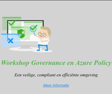 <>  Workshop Governance and Azure Policy  Een veilige, compliant en efficiënte omgeving   Bekijk workshop  <https://www.intercept.nl/nl/evenementen/governance-en-azure-policies/>