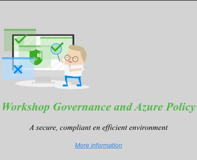 <>  Workshop Governance and Azure Policy  A secure, compliant en efficient environment   More information  <https://www.intercept.nl/nl/evenementen/governance-en-azure-policies/>