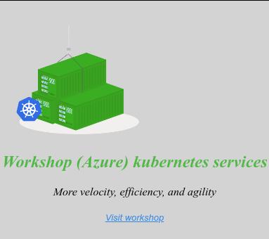 <>  Workshop (Azure) kubernetes services  More velocity, efficiency, and agility   Bekijk workshop  <https://www.intercept.nl/en/events/workshop-azure-kubernetes-services/>