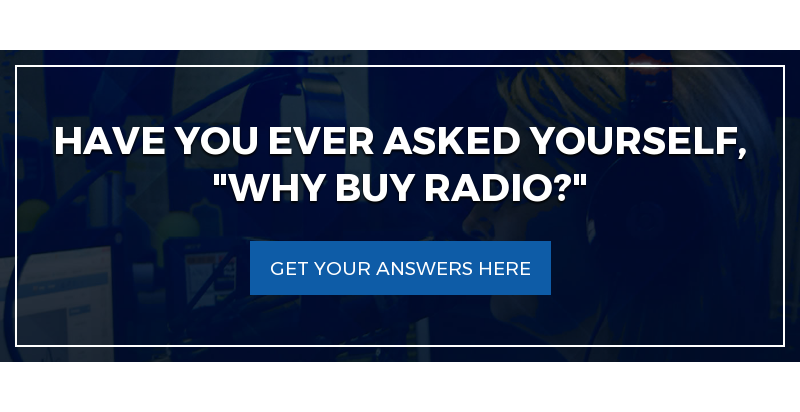 "Have You Ever Asked Yourself, ""Why Buy Radio?"" Get Your Answers Here"