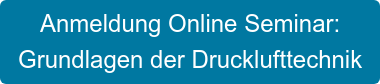 Anmeldung Online Seminar: Grundlagen der Drucklufttechnik