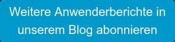 Weitere Anwenderberichte in  unserem Blog abonnieren